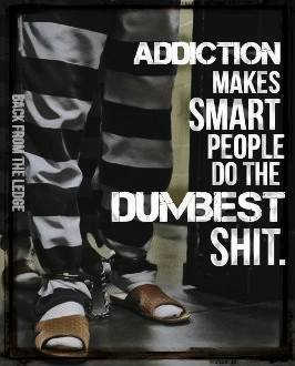 Addiction Makes you Do Stupid Shit